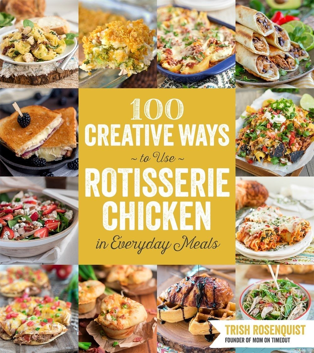 100 Creative Ways to Use Rotisserie Chicken in Everyday Meals