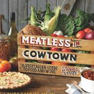 Meatless in Cowtown: A Vegetarian Guide to Food and Wine, Texas-Style
