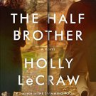 The Half Brother by Holly LeCraw (17-Feb-2015) - us013