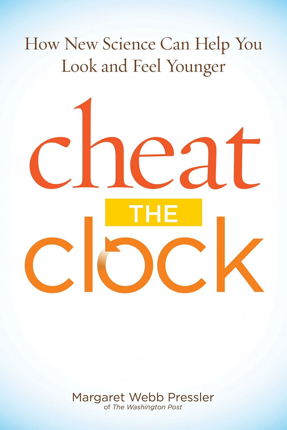 Cheat The Clock: How New Science Can Help You Look and Feel Younger