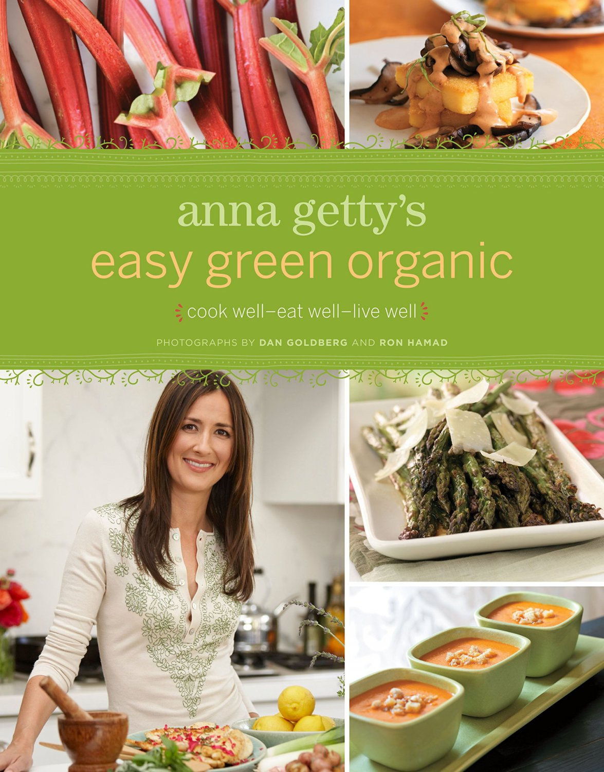 Anna Getty's Easy Green Organic: Cook Well, Eat Well, Live Well Book