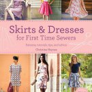 Skirts & Dresses for First Time Sewers: Patterns, Tutorials, Tips, and Advice  Book