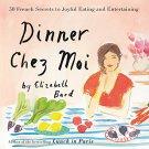 Dinner Chez Moi: 50 French Secrets to Joyful Eating and Entertaining Paperback Book