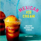 Mexican Ice Cream: Beloved Recipes and Stories Cookbook