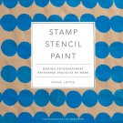 Stamp Stencil Paint: Making Extraordinary Patterned Projects by Hand Hardcover Book