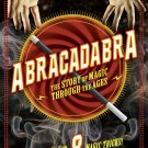 Abracadabra: The Story of Magic Through the Ages Hardcover Book