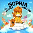Sophia the Golden Unicorn - A Story with Moral Values - Children's Book