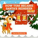 How Tom Became Santa's Reindeer - Christmas Pop-Up Board Books