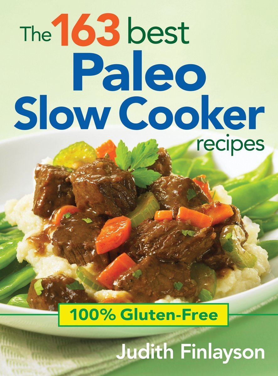 The 163 Best Paleo Slow Cooker Recipes: 100% Gluten-Free Cooking Book