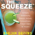 The Squeeze: Simply RAWnchy Detox Juices, Smoothies, Clean Eats & Treats A Cookbook