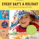 Every Day's a Holiday: Year-Round Crafting with Kids Book