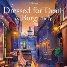 Dressed for Death in Burgundy: A French Village Mystery Book