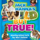 Jack Hanna's Wild But True: Amazing Animal Facts You Won't Believe!. Book