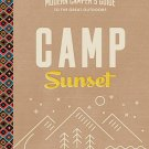 Camp Sunset: A Modern Camper's Guide to the Great Outdoors. Book