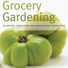 Grocery Gardening: Planting, Preparing and Preserving Fresh Food Book