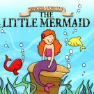 Princess Story Time - The Little Mermaid Children Book