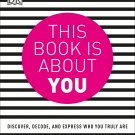 This Book is About You: Discover, Decode, and Express Who You Truly Are Book