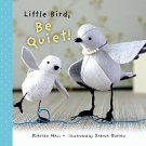 Little Bird, Be Quiet! Hardcover Book