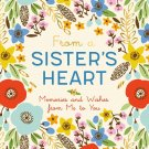 From a Sister's Heart: Memories and Wishes from Me to You Hardcover Book
