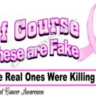 T-shirt - Of COURSE These are FAKE, Breast Cancer Awareness (Adult - 3xLg,  4xLg)