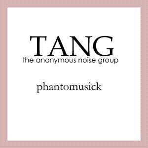 TANG-Phantomusick