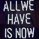 "'All we have is now' White Art Light Banner Wedding Table Neon Light Sign 11""x7"""