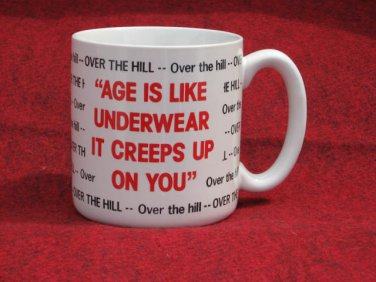 Over the Hill Coffee Cup Mug Age Is Like Underwear It Creeps Up on You