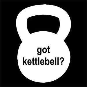 got kettlebell? Vinyl Decals / Stickers 2(TWO) Pack