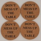 """""""Don't mess up the table"""" laser engraved cork coasters - set of 4"""