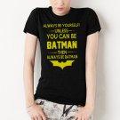 Batman Always Be Yourself Unless You Can Be Batman Women T-Shirt Funny