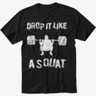 Drop It Like A Squat Gym Work Out Black T-Shirt Screen Printing