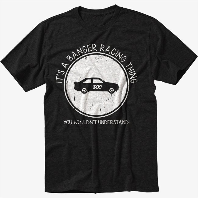 It's A Banger Racing Fan Thing You Wouldn't Understand Black T-Shirt Screen Printing