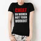 CHEAT ON WOMEN NOT YOUR WORKOUT GYM CROSSFIT WOMEN T-SHIRT