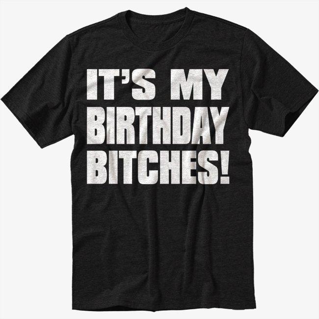 ITS MY BIRTHDAY BITCHES HAPPY FUNNY Black T-Shirt Screen Printing