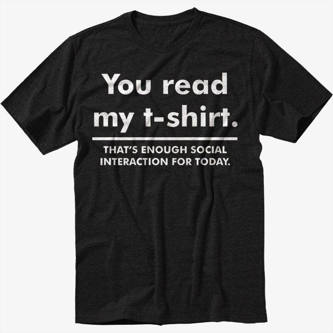 You Read My T-Shirt Enough Social Interaction..Big Bang Black TShirt