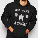 New Rare Drop It Like A Squat Gym Work Out Fitness  Men Black Hoodie Sweater