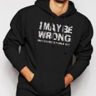 New Rare I May Be Wrong - Funny tshirt Slogan Men Black Hoodie Sweater