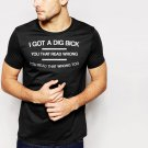 New Hot I GOT A DIG BICK JOKE SLOGAN Black T-Shirt for Men