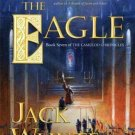 The Eagle [The Camulod Chronicles, Book 9] , Whyte, Jack