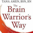 The Brain Warrior's Way: Ignite Your Energy and Focus, Attack Illness and Aging,