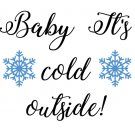 Baby It's Cold Outside SVG,DXF,EPS,JPG,PNG,PDF Files ***Instant Download***