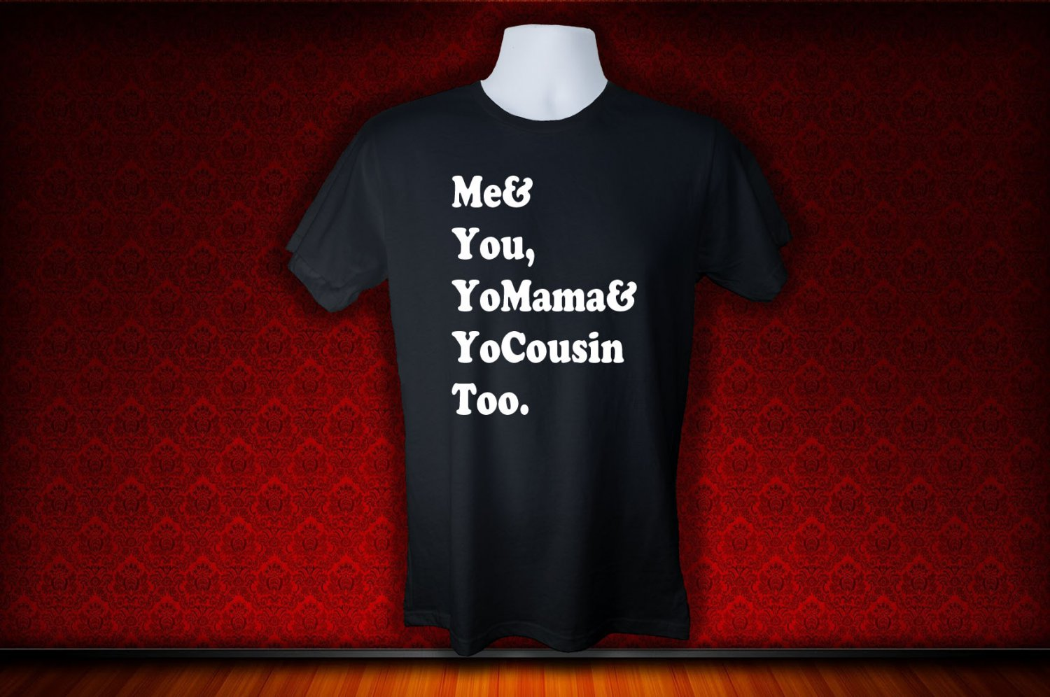 ME AND YOU, YO MAMA AND YOUR COUSIN TOO. T SHIRT MEDIUM
