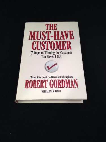 The Must-Have Customer : 7 Steps to Winning the Customer You Haven't Got by Robe