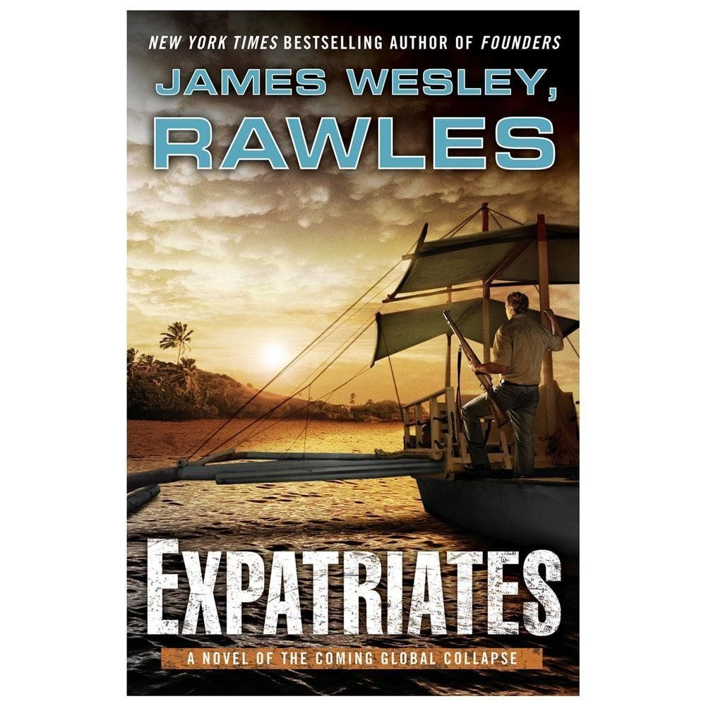 Expatriates: A Novel of the Coming Global Collapse by Rawles, James Wesley