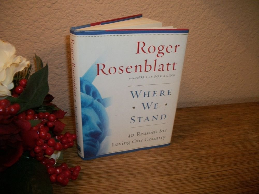 Where We Stand Roger Rosenblatt Patriotic Book 30 Reasons For Loving Our Country