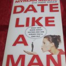 Date Like a Man: What Men Know about Dating and Are Afraid You'll Find Out book