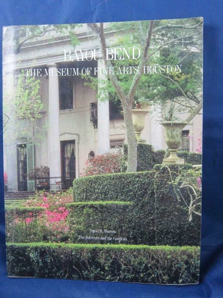 Bayou Bend: The Museum of Fine Arts Houston book by David B. Warren