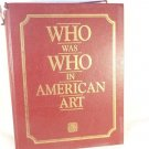 "1985 ""WHO WAS WHO IN AMERICAN ART"" EDITED PETER HASTINGS FALK  HC BOOK ARTISTS"