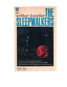 THE SLEEPWALKERS by Arthur Koestler - Classic Account Of Great Astronomers -1963