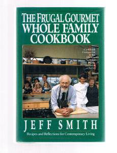 THE FRUGAL GOURMET WHOLE FAMILY COOKBOOK by Jeff Smith- Recipes- First Edition
